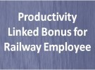 Productivity Linked Bonus order for Railway Employees issued – 78 days wages as Bonus