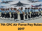 7th Pay Commission Air Force Pay Rules 2017 for PBOR -Pay Matrix and Level of Ranks